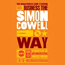 The Unauthorized Guide to Doing Business the Simon Cowell Way Audiobook by Trevor Clawson Narrated by Tim Bentinck