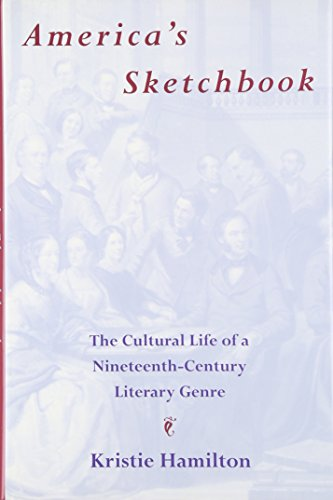 America's Sketchbook: The Cultural Life of a Nineteenth-Century Literary Genre