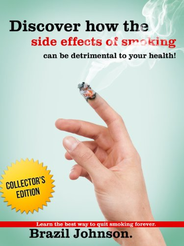Discover How The Side Effects Of Smoking Can Be Detrimental To Your Health?- Learn The Best Way To Quit Smoking Forever (Collector's Edition) (Best Tips To Quit Smoking)