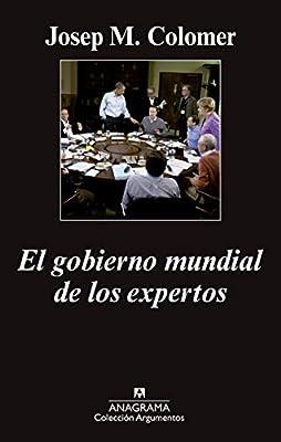 El Gobierno Mundial De Los Expertos (Argumentos): Amazon.es: Colomer, Josep Maria: Libros