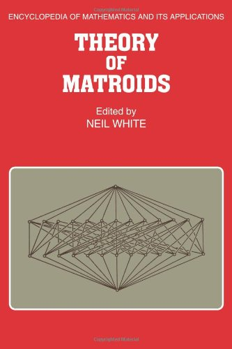 Theory of Matroids (Encyclopedia of Mathematics and its Applications)
