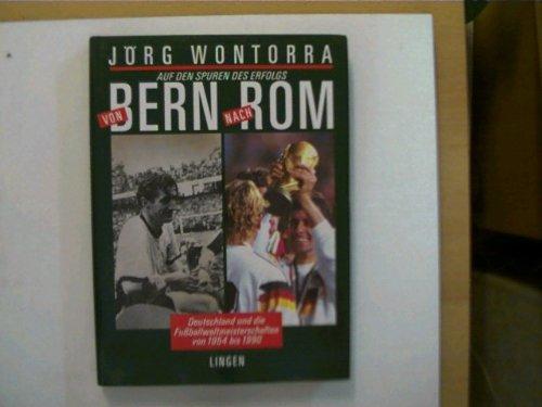 Von Bern nach Rom : Deutschland und die Fussballweltmeisterschaften von 1954 bis 1990.