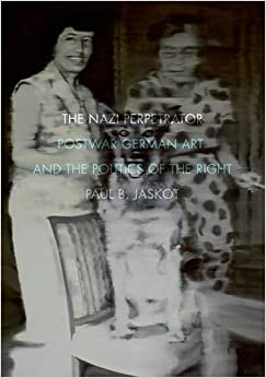 Book The Nazi Perpetrator: Postwar German Art and the Politics of the Right