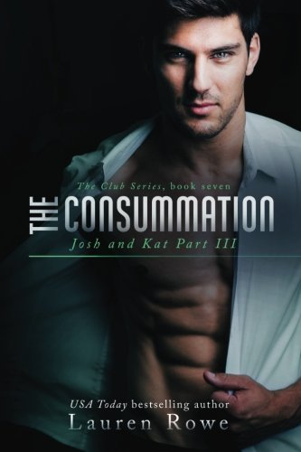 (The Consummation: Josh and Kat Part III (The Club Series) (Volume 7))