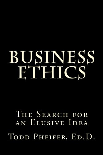 Business Ethics: The Search for an Elusive Idea