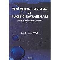Yeni Medya Planlama ve Tüketici Davranışları: Geleneksel ve Dijital Medyayı Kapsayan Bütünleşik Medya Planlama