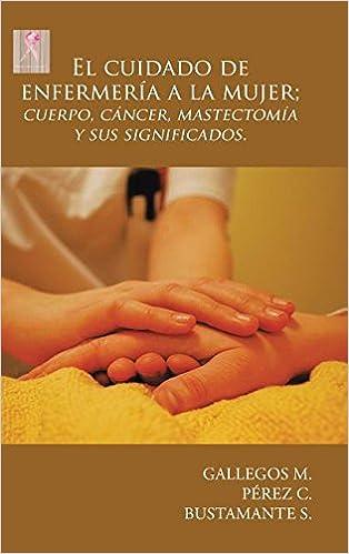 El cuidado de enfermería a la mujer; cuerpo, cáncer, mastectomía y sus significados.