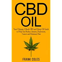 CBD Oil: Your Ultimate 2-Book CBD and Hemp Oil Guide to Help You Reduce Anxiety, Depression, Cancer and Eliminate Pain