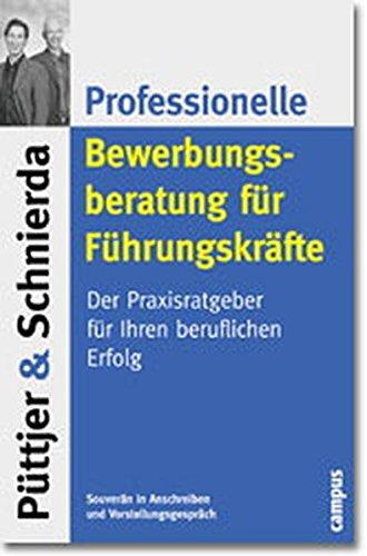 Professionelle Bewerbungsberatung für Führungskräfte: Der Praxisratgeber für Ihren beruflichen Erfolg Taschenbuch – 19. März 2001 Christian Püttjer Uwe Schnierda Hillar Mets Campus Verlag