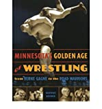 Minnesotas Golden Age of Wrestling: From Verne Gagne to the Road Warriors (Paperback) - Common