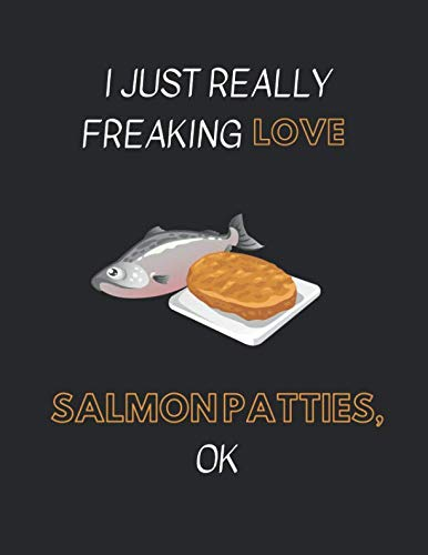 I Just Really Freaking Love Salmon Patties OK: Lined Journal Notebook
