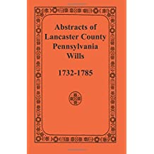 Abstracts of Lancaster County, Pennsylvania, Wills, 1732-1785