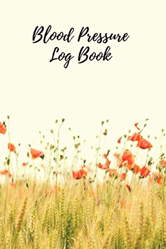 Blood Pressure Log Book: Portable 6x9 inch Daily Blood Pressure Record Book, Great Valuable Gift For Father, Mother and Friends (Flowers) (Low Blood Pressure Causes Symptoms And Treatment)