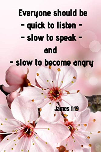 Everyone should be - quick to listen - slow to speak - and slow to become angry - James 1:19: Notebook with a Floral Cover with Bible Verse to use as ... - 120 pages blank lined - 6x9 inches (A5) (Quick To Listen And Slow To Speak)