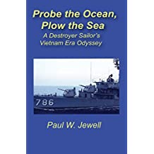 Probe the Ocean,  Plow the Sea: A Destroyer Sailor's Vietnam Era Odyssey