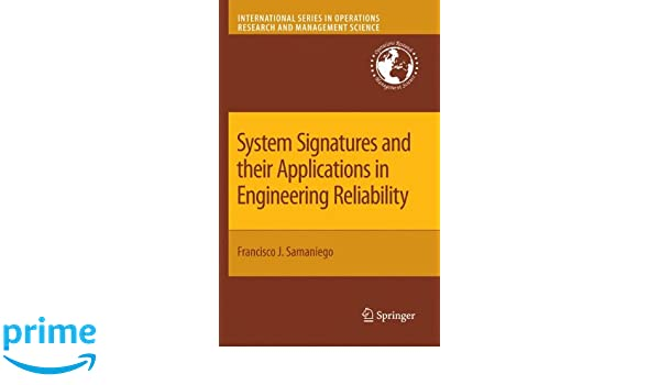 system signatures and their applications in engineering reliability samaniego francisco j