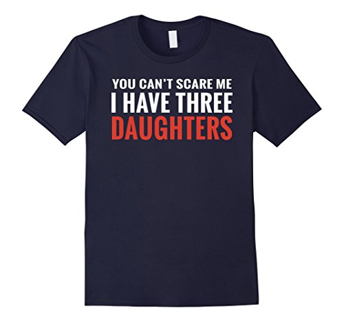 Gifts For Dad - Mens You Can't Scare Me I Have Three Daughters T-shirt XL Navy