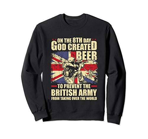 On the 8th god created beer to prevent the British army Sweatshirt (God Created Beer)