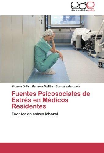Fuentes Psicosociales de Estres en Medicos Residentes: Fuentes de estres laboral (Spanish Edition) [Micaela Ortiz - Manuela Guillen - Blanca Valenzuela] (Tapa Blanda)