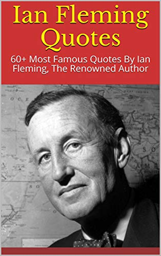 Amazon.com: Ian Fleming Quotes: 60+ Most Famous Quotes By ...