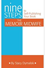 The Memoir Midwife: Nine Steps to Self-Publishing Your Book Paperback