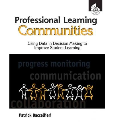Professional Learning Communities: Using Data in Decision Making to Improve Student Learning 1st (first) Edition by Patrick Baccellieri, Ed.D. published by Shell Education (2009)