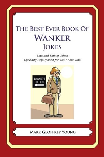 Download The Best Ever Book of Wanker Jokes: Lots and Lots of Jokes Specially Repurposed for You-Know-Who ebook