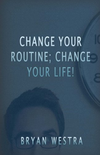 Change Your Routine; Change Your Life!