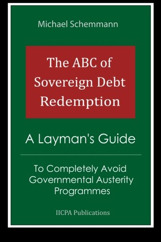 The ABC of Sovereign Debt Redemption: A Layman's Guide To Completely Avoid Governmental Austerity Programmes