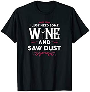 [Featured] I Just Need Some Wine and Saw Dust Dad's Papa Outfit in ALL styles | Size S - 5XL