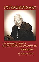 Extraordinary: The Remarkable Life Of Bishop Hardy Lee Coleman, Sr