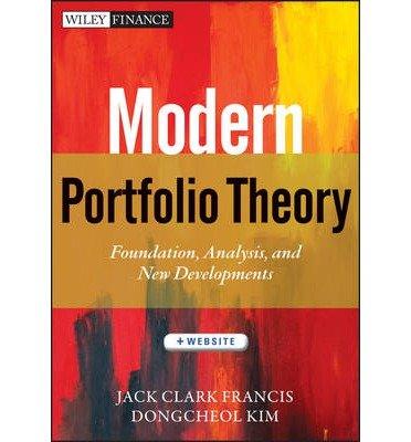 Modern Portfolio Theory Foundations, Analysis, and New Developments + Website