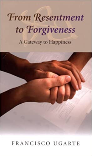 Book From Resentment to Forgiveness: A Gateway to Happiness by Francisco Ugarte (2008-01-29)