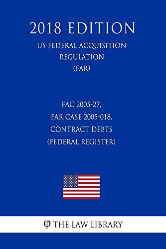 FAC 2005-27, FAR Case 2005-018, Contract Debts (Federal Register) (US Federal Acquisition Regulation) (FAR) (2018 Edition) (English Edition)