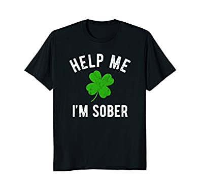 Funny St Patricks Day Shirt Help Me I'm Sober Paddy's Day