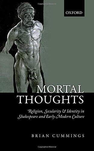 Mortal Thoughts: Religion, Secularity, & Identity in Shakespeare and Early Modern Culture by Brian Cummings (2013-08-22)