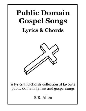 Public Domain Gospel Songs Lyrics & Chords - Kindle edition by S.R. ...