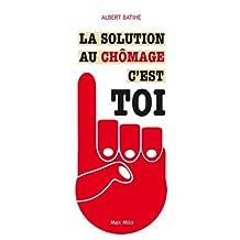 La solution au chômage c'est toi: Essais - documents (Essais-Documents) (French Edition)