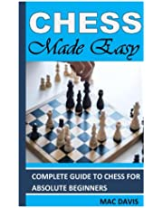 CHESS MADE EASY: Complete Guide To Chess For Absolute Beginners