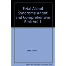 Fetal Alchol Syndrome Annot & Comprehensive Bibl Vol 1