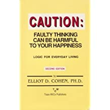 Caution: Faulty thinking can be harmful to your happiness: logic for everyday living