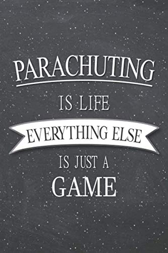 Parachuting Is Life Everything Else Is Just A Game: Parachuting Notebook, Planner or Journal | Size 6 x 9 | 110 Lined Pages | Office Equipment, ... Gift Idea for Christmas or Birthday -