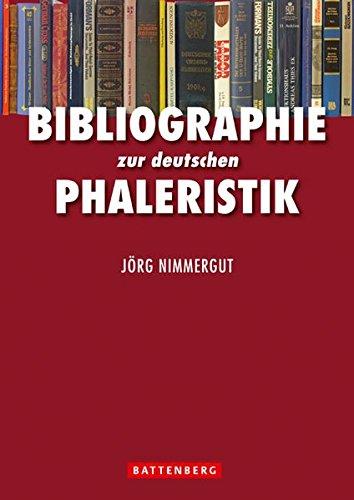 Bibliographie zur deutschen Phaleristik: Übersicht über das gesamte Schrifttum zu deutschen Orden und Ehrenzeichen
