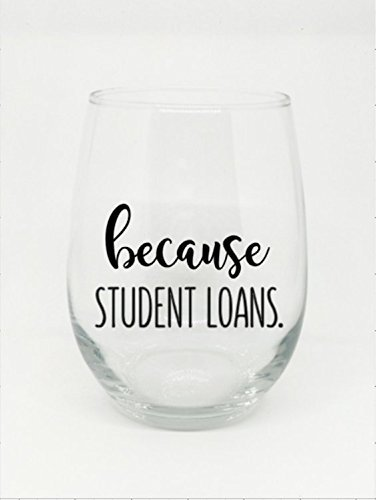 Because Student Loans Wine Glass Graduation Gift College Grad Gift