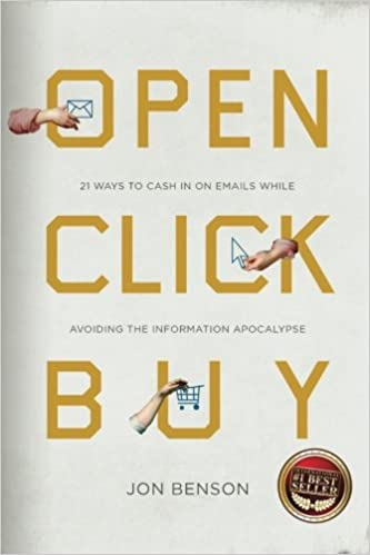 Book Open Click Buy: 21 Ways to Cash In on Emails While Avoiding the Information Apocalypse