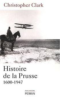 Histoire de la Prusse, 1600-1947 par Clark