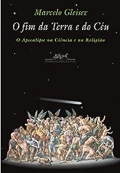 O fim da terra e do ceu: O apocalipse na ciencia e na religiao (Portuguese Edition)