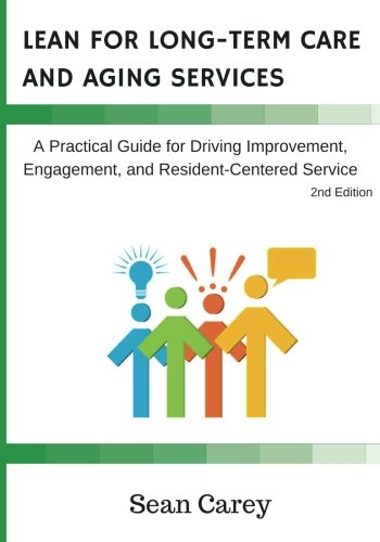 Lean for Long-Term Care and Aging Services: A Practical Guide for Driving Improvement, Engagement, and Resident-Centered Service pdf