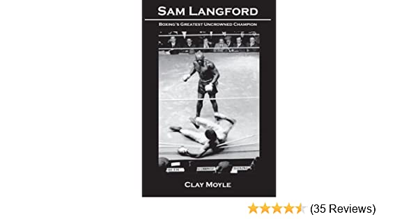 Amazon.com: Sam Langford: Boxings Greatest Uncrowned Champion eBook: Clay Moyle: Kindle Store