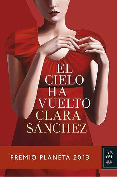El cielo ha vuelto: Premio Planeta 2013 eBook: Sánchez, Clara ...